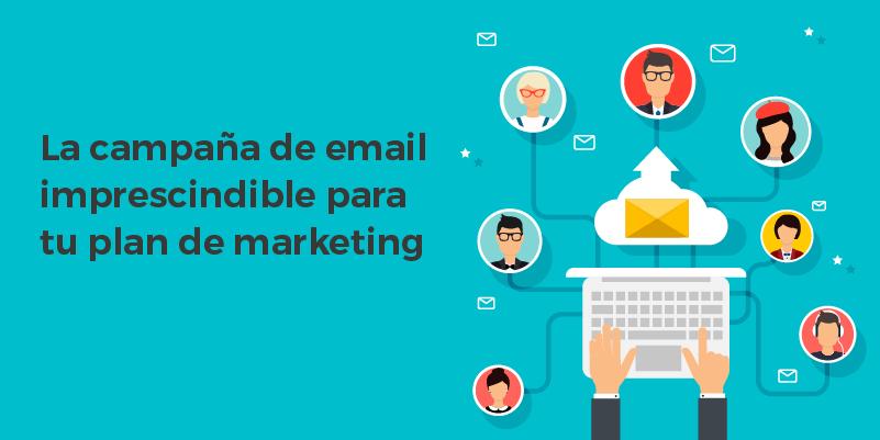 la campaña de email imprescindible para tu plan de marketing