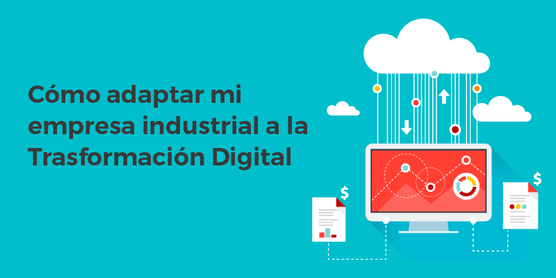 como-adaptar-mi-empresa-industrial-a-la-transformacion-digital