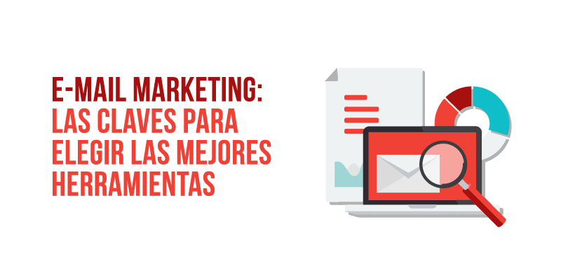 E-mail marketing: Las claves para elegir las mejores herramientas
