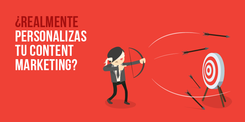 ¿Realmente personalizas tu content marketing?