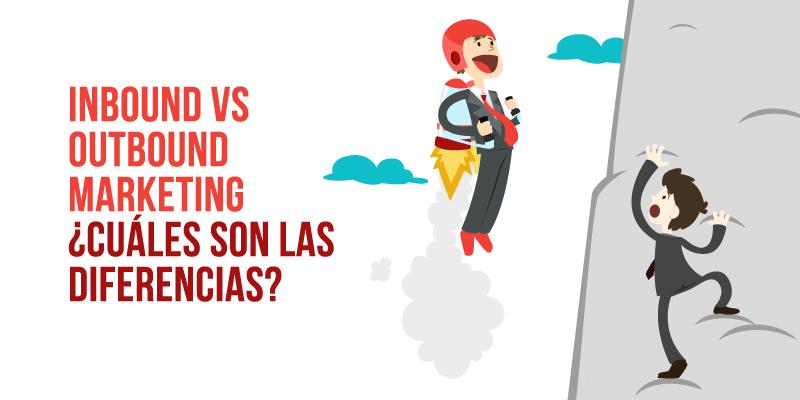 Inbound Marketing vs. Outbound Marketing ¿Cuáles son las diferencias?