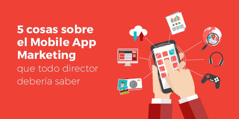 5_cosas_sobre_el_Mobile_App_Marketing_que_todo_director_debera_saber.png