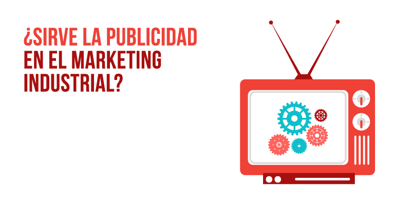 La publicidad en el marketing industrial es importante, pero las empresas del sector necesitan otras soluciones en su marketing industrial
