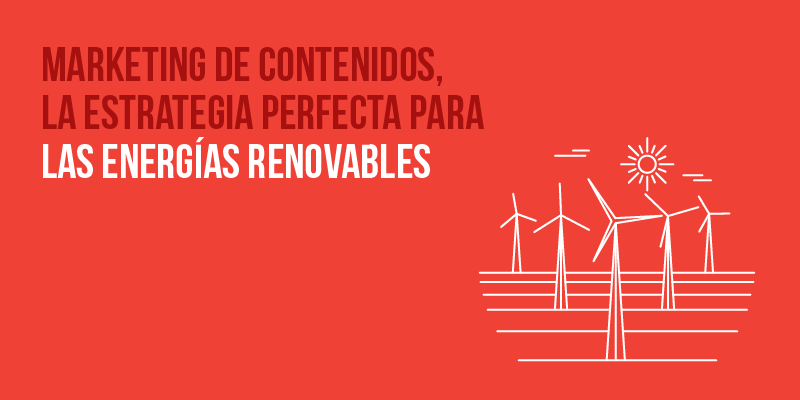 Marketing de contenidos para tu empresa de energias renovables