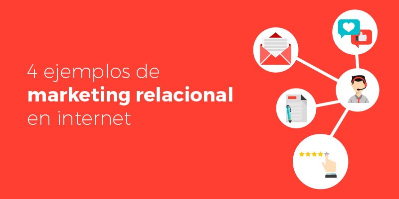 4 ejemplos de marketing relacional en internet