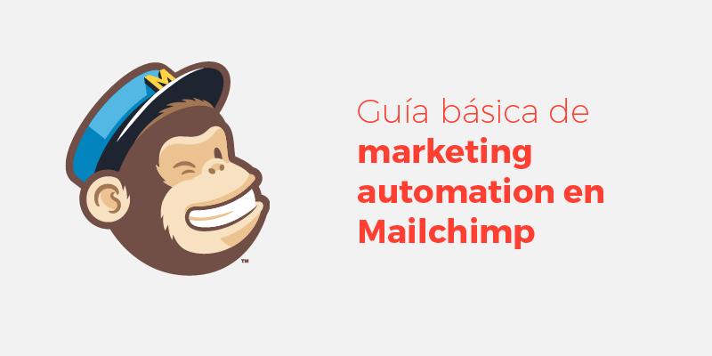 Guía básica de marketing automation en Mailchimp
