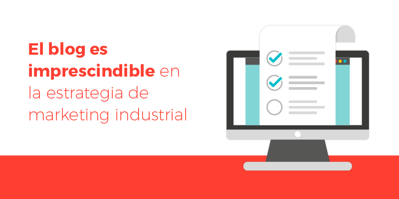 El blog es imprescindible en la estrategia de marketing industrial