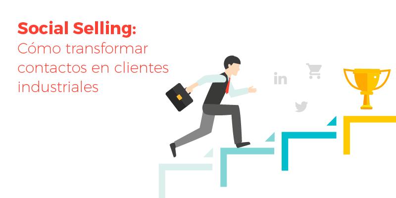Social Selling: Cómo transformar contactos en clientes industriales