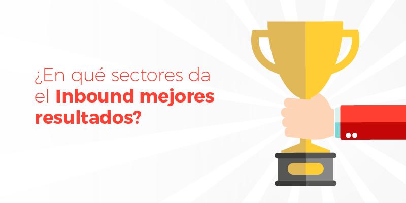 ¿En qué sectores da el Inbound mejores resultados?