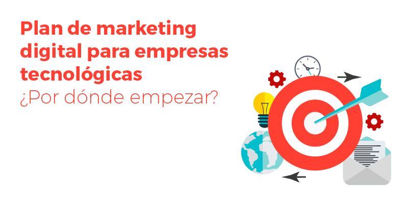 Plan de marketing digital para empresas tecnológicas ¿Por dónde empezar?