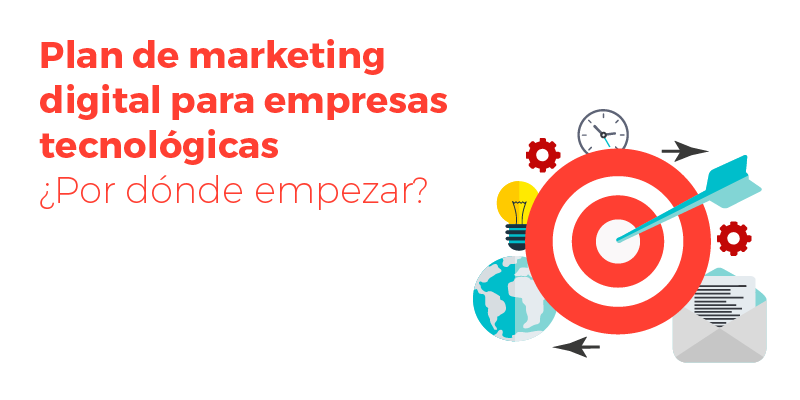 Plan de marketing digital para empresas tecnológicas ¿Por dónde empezar?