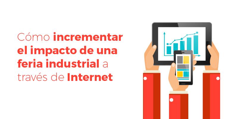 Cómo incrementar el impacto de una feria industrial a través de Internet