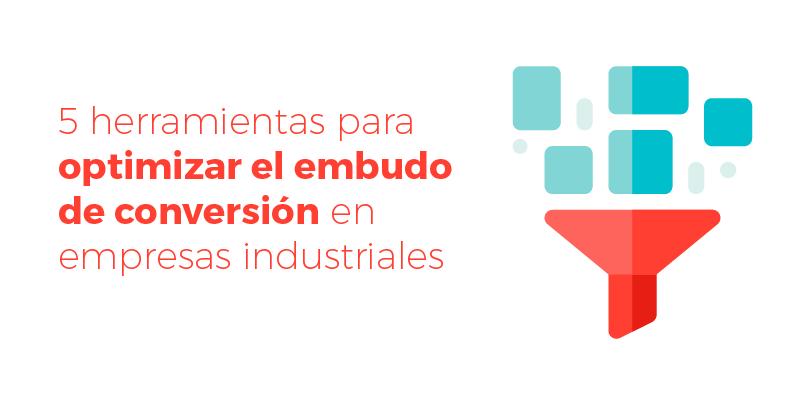 5 herramientas para optimizar el embudo de conversión en empresas industriales