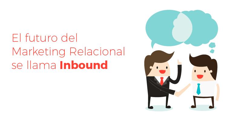 El futuro del Marketing Relacional se llama Inbound